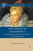 Death of Elizabeth I: Remembering and Reconstructing the Virgin Queen 2010 2010 ed.