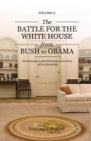Battle for the White House from Bush to Obama: Volume II Nominations and Elections in an Era of Partisanship 2013 1st ed. 2013, Volume II, Nominations and Elections in an Era of Partisanship