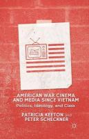 American War Cinema and Media since Vietnam: Politics, Ideology, and Class 2013 1st ed. 2013