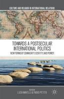 Towards a Postsecular International Politics: New Forms of Community, Identity, and Power 2014 1st ed. 2014