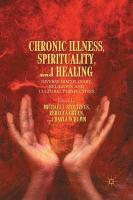 Chronic Illness, Spirituality, and Healing: Diverse Disciplinary, Religious, and Cultural Perspectives 1st ed. 2013