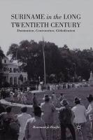 Suriname in the Long Twentieth Century: Domination, Contestation, Globalization 2014 1st ed. 2014