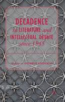 Decadence in Literature and Intellectual Debate since 1945 2014 1st ed. 2014