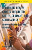 Reforming Health Care in the United States, Germany, and South Africa: Comparative Perspectives on Health 2016 1st ed. 2016