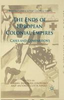 Ends of European Colonial Empires: Cases and Comparisons 1st ed. 2015