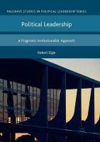 Political Leadership: A Pragmatic Institutionalist Approach Softcover reprint of the original 1st ed. 2018