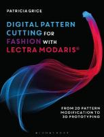 Digital Pattern Cutting For Fashion with Lectra Modaris (R): From 2D pattern modification to 3D prototyping