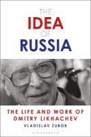 Idea of Russia: The Life and Work of Dmitry Likhachev