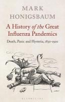 History of the Great Influenza Pandemics: Death, Panic and Hysteria, 1830-1920
