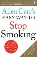 Allen Carr's Easy Way to Stop Smoking: Read this book and you'll never smoke a cigarette again