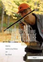 Contemporary Art About Architecture: A Strange Utility New edition