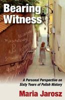 Bearing Witness: A Personal Perspective on Sixty Years of Polish History