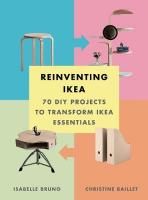 Reinventing Ikea: 70 DIY Projects to Transform Ikea Essentials: 70 DIY Projects to Transform Ikea Essentials
