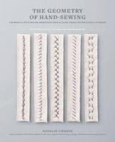 Geometry of Hand-Sewing: A Romance in Stitches and Embroidery from Alabama Chanin and The School of   Making