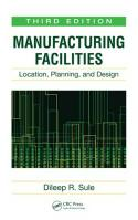 Manufacturing Facilities: Location, Planning, and Design, Third Edition 3rd New edition
