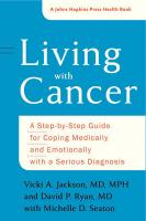 Living with Cancer: A Step-by-Step Guide for Coping Medically and Emotionally with a Serious   Diagnosis