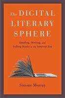 Digital Literary Sphere: Reading, Writing, and Selling Books in the Internet Era