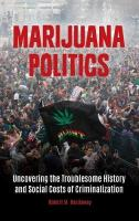 Marijuana Politics: Uncovering the Troublesome History and Social Costs of Criminalization