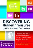 Discovering Hidden Treasures in Government Documents: The Master Guide to Library of Congress and National Archives Digital   Collections