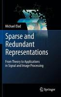 Sparse and Redundant Representations: From Theory to Applications in Signal and Image Processing 2010 ed.