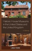 Historic House Museums in the United States and the United Kingdom: A History