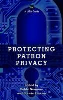 Protecting Patron Privacy: A LITA Guide