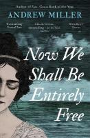 Now We Shall Be Entirely Free: The 'magnificent' novel by the Costa-winning author of PURE