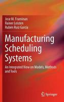 Manufacturing Scheduling Systems: An Integrated View on Models, Methods and Tools 2014 ed.