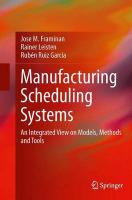 Manufacturing Scheduling Systems: An Integrated View on Models, Methods and Tools Softcover reprint of the original 1st ed. 2014