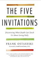 Five Invitations: Discovering What Death Can Teach Us About Living Fully Main Market Ed.