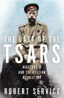 Last of the Tsars: Nicholas II and the Russian Revolution Main Market Ed.