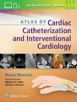 Atlas of Cardiac Catheterization and Interventional Cardiology: Practical Images for Diagnosis and Ablation
