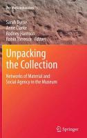 Unpacking the Collection: Networks of Material and Social Agency in the Museum 2011 ed.