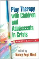 Play Therapy with Children and Adolescents in Crisis 4th Revised edition