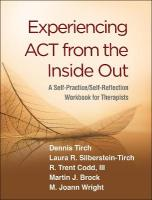 Experiencing ACT from the Inside Out: A Self-Practice/Self-Reflection Workbook for Therapists