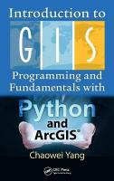 Introduction to GIS Programming and Fundamentals with Python and ArcGIS (R)
