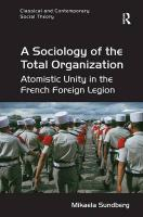 Sociology of the Total Organization: Atomistic Unity in the French Foreign Legion New edition