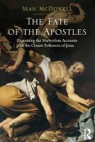 Fate of the Apostles: Examining the Martyrdom Accounts of the Closest Followers of Jesus New edition