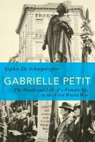 Gabrielle Petit: The Death and Life of a Female Spy in the First World War