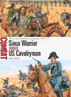 Sioux Warrior vs US Cavalryman: The Little Bighorn campaign 1876-77