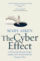 Cyber Effect: A Pioneering Cyberpsychologist Explains How Human Behaviour Changes Online