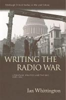 Writing the Radio War: Literature, Politics and the BBC, 1939-1945
