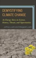 Demystifying Climate Change: An Energy Story on Science, History, Threats, and Opportunities