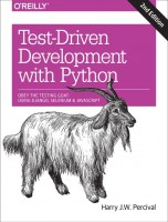 Test-Driven Development with Python: Obey the Testing Goat: Using Django, Selenium, and JavaScript