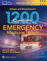 Aldeen and Rosenbaum's 1200 Questions to Help You Pass the Emergency   Medicine Boards 3rd edition