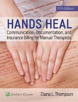 Hands Heal: Communication, Documentation, and Insurance Billing for Manual Therapists 5th Revised edition