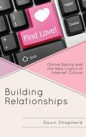 Building Relationships: Online Dating and the New Logics of Internet Culture