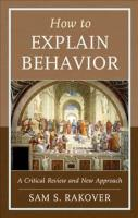 How to Explain Behavior: A Critical Review and New Approach