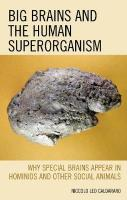 Big Brains and the Human Superorganism: Why Special Brains Appear in Hominids and Other Social Animals
