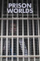 Prison Worlds - an Ethnography of the Carceral    Condition: An Ethnography of the Carceral Condition